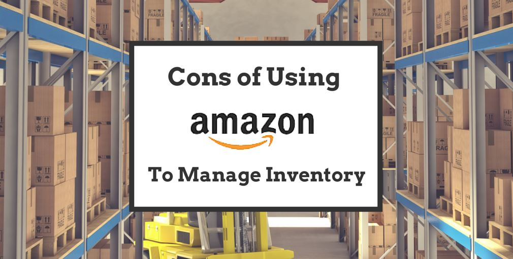 cons of using amazon to manage inventory -